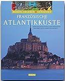 Reisen, Erleben & Genießen - FRANZÖSISCHE ATLANTIKKÜSTE - Ein Bildband mit über 280 Bildern auf 128 Seiten - STÜRTZ Verlag - Hans-Albert Stechl (Autor)