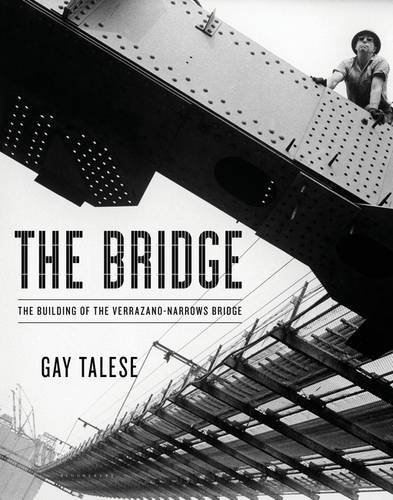 The Bridge: The Building of the Verrazano-Narrows Bridge by Gay Talese (2014-10-28)