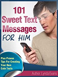 Sweet Text Messages for Him: Let Him Know You're Thinking of Him & Put a Smile on His Face With These Tiny Texts (Romantic Text Messages Book 5)