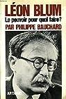 Léon Blum, le pouvoir pour quoi faire ? par Bauchard