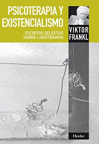 Psicoterapia y existencialismo: Escritos selectos sobre logoterapia por Viktor Emil Frankl