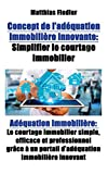 Concept de l adequation immobiliere innovante: Simplifier le courtage immobilier: Adequation immobiliere: Le courtage immobilier simple, efficace et ... un portail d adequation immobiliere innovant