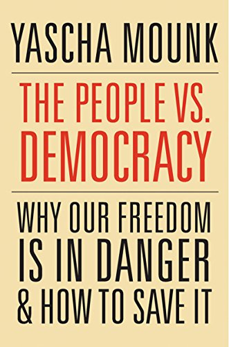The People vs. Democracy: Why Our Freedom Is in Danger and How to Save It (English Edition) por Yascha Mounk