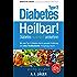 Diabetes Typ 2 - Heilbar!: Diabetes natürlich umkehren