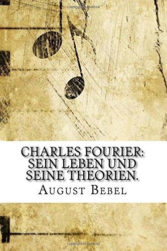 Charles Fourier: Sein Leben und seine Theorien.