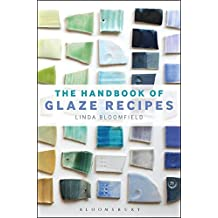 The Handbook of Glaze Recipes: Glazes and Clay Bodies