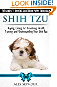 #8: Shih Tzu Dogs - The Complete Owners Guide from Puppy to Old Age. Buying, Caring For, Grooming, Health, Training and Understanding Your Shih Tzu.