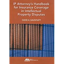 IP Attorney's Handbook for Insurance Coverage in Intellectual Property Law Disputes by David A. Gauntlett (2011-07-16)