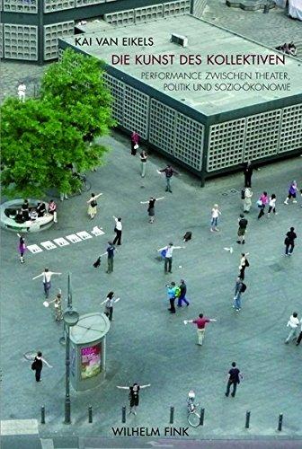 Die Kunst des Kollektiven. Performance zwischen Theater, Politik und Sozio-Ökonomie