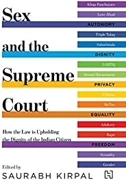 Sex and the Supreme Court: How the Law is Upholding the Dignity of the Indian Citizen