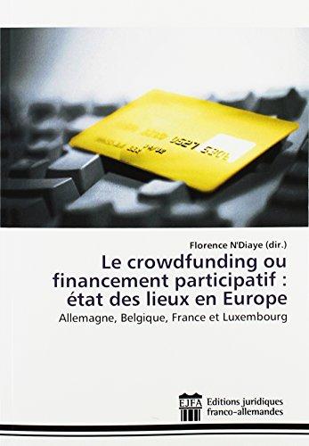 Le crowdfunding ou financement participatif : etat des lieux en europe: Allemagne, Belgique, France et Luxembourg par  Florence N'Diaye