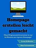 Homepage erstellen leicht gemacht! - Ohne Programmierkenntnisse in 60 Minuten zur eigenen Website