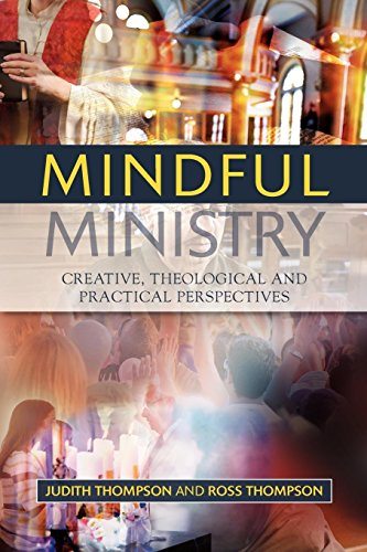 Mindful Ministry: Creative, Theological and Practical Perspectives por Judith Thompson