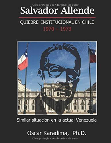 SALVADOR ALLENDE  QUIEBRE INSTITUCIONAL EN CHILE 1970 - 1973