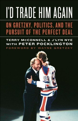 I'd Trade Him Again: On Gretzky, Politics, and the Pursuit of the Perfect Deal by Terry McConnell (2009-11-24)
