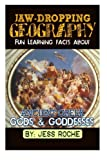Jaw-Dropping Geography: Fun Learning Facts About Ancient Greek Gods & Goddesses: Illustrated Fun Learning For Kids (Volume 1) by Jess Roche (2015-02-02)