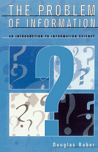 Problem of Information: An Introduction to Information Science por Douglas Raber