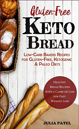 Gluten-Free Keto Bread: Low-Carb Bakers Recipes for Gluten-Free, Ketogenic & Paleo Diets. Healthy Bread Recipes with 5 Carbs or Less for Fast Weight Loss. (English Edition)