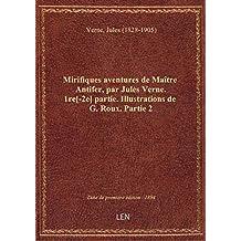 Mirifiques aventures de Maître Antifer, par Jules Verne. 1re[-2e] partie. Illustrations de G. Roux.