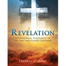 Revelation: Its Historical Fulfillment In The First and Fourth Centuries (English Edition)