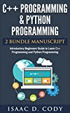 C++ and Python Programming 2 Bundle Manuscript. Introductory Beginners Guide to Learn C++ Programming and Python Programming