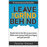 Leave The Grind Behind: Rocket fuel to live life on your terms. Make more money, build your legacy, and quit your job. (English Edition)