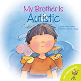 My Brother is Autistic (Let's Talk About It!) (Let's Talk About It!)