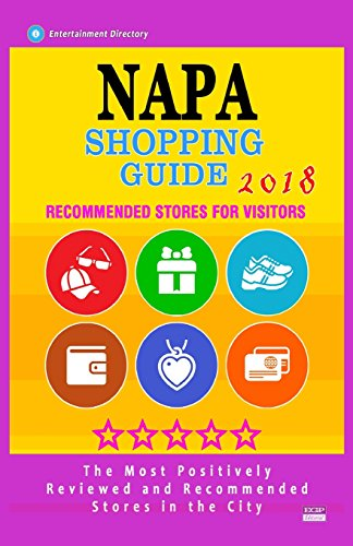 Napa Shopping Guide 2018: Best Rated Stores in Napa, California - Stores Recommended for Visitors, (Shopping Guide 2018)