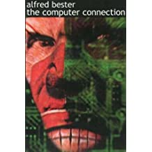 The Computer Connection by Alfred Bester (2000-02-01)