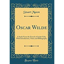 Oscar Wilde: A Study From the French of André Gide; With Introduction, Notes and Bibliography (Classic Reprint)