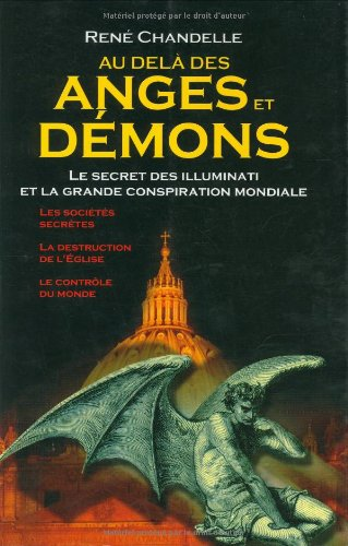 Au delà des Anges et Démons : Le secret des Illuminati et la grande conspiration mondiale par René Chandelle