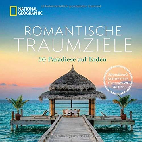 Bildband romantische Traumreisen. Ein Fest für die Liebe. 50 Flitterwochenziele und Hotels bei National Geographic.Einsame Strände und exotische Dschungel für frisch Verliebte oder langjährige Paare