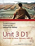 Edexcel A2 Unit 3 Option D1: From Kaiser to Fuhrer: Germany 1900-45 (Student Support Materials for History)