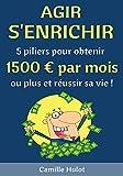 Telecharger Livres Agir s enrichir 5 piliers pour obtenir 1500 euros par mois ou plus et reussir sa vie (PDF,EPUB,MOBI) gratuits en Francaise