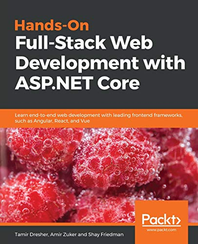 Hands-On Full-Stack Web Development with ASP.NET Core: Learn end-to-end web development with leading frontend frameworks, such as Angular, React, and Vue (English Edition) - Asp-net-web-api