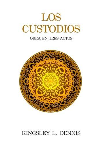 Los Custodios: Obra en Tres Actos por Kingsley L. Dennis