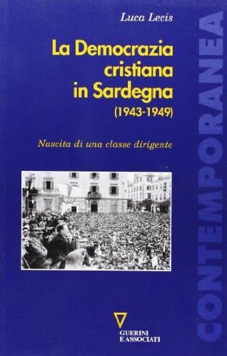 La Democrazia cristiana in Sardegna (1943-1949). Nascita di una classe dirigente (Contemporanea) por Luca Lecis