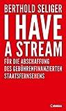 I Have A Stream: Für die Abschaffung des gebührenfinanzierten Staatsfernsehens