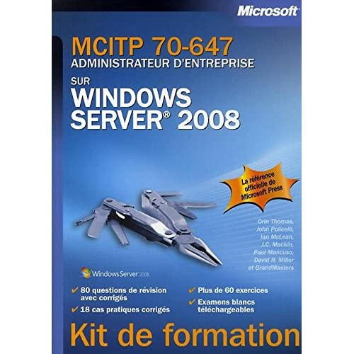 MCITP 70-647 - Administrateur d'entreprise sur Windows Server 2008: Kit de formation