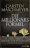 Die Millionärsformel: Der Weg zur finanziellen Unabhängigkeit - Carsten Maschmeyer