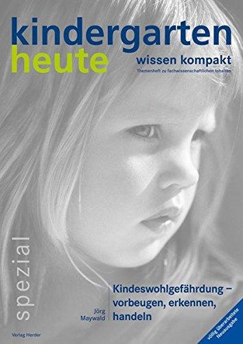 Kindeswohlgefährdung: vorbeugen, erkennen, handeln (kindergarten heute - wissen kompakt)