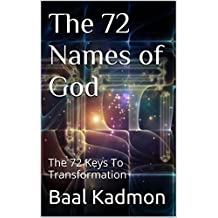 The 72 Names of God: The 72 Keys To Transformation (Sacred Names Book 1) (English Edition)
