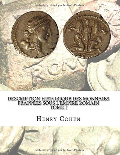 Description historique des monnaies frappées sous l'Empire romain Tome I: Communément appellées médailles impériales