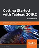 Getting Started with Tableau 2019.2: Effective data visualization and business intelligence with the new features of Tableau 2019.2, 2nd Edition