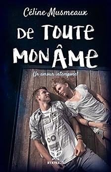 De toute mon âme: Un amour intemporel de Céline Musmeaux 2016