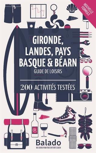 Gironde, Landes, Pays Basque & Barn - Guide de loisirs : 200 activits testes