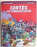 Cortés, le conquistador