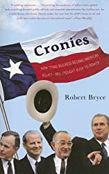 Cronies: How Texas Business Became American Policy-- and Brought Bush to Power by Robert Bryce (2005-07-05)