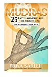 Mudras For Weight Loss: 25 Easy Hand Gestures For Weight Loss - A Beginners Guide To Mudras (Mudras, Weight Loss, Yoga, Ayurveda) by Priya Sareeh (2015-04-28)