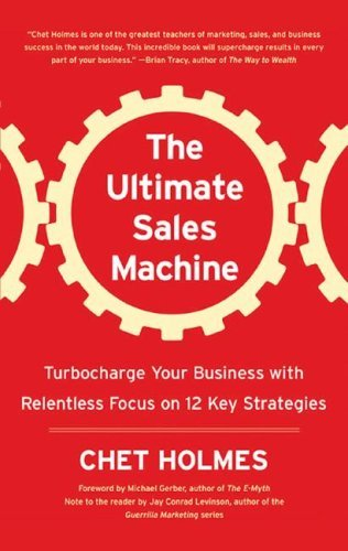 By Chet Holmes The Ultimate Sales Machine: Turbocharge Your Business with Relentless Focus on 12 Key Strategies (Unabridged) [Audio CD]